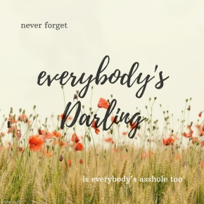 Don't be everybody's Darling!